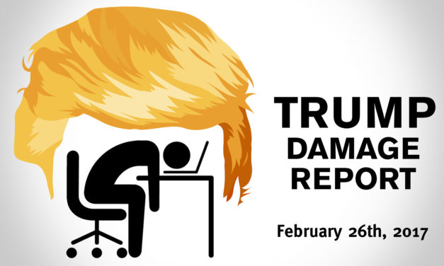 Trump Damage Report 2/26/2017