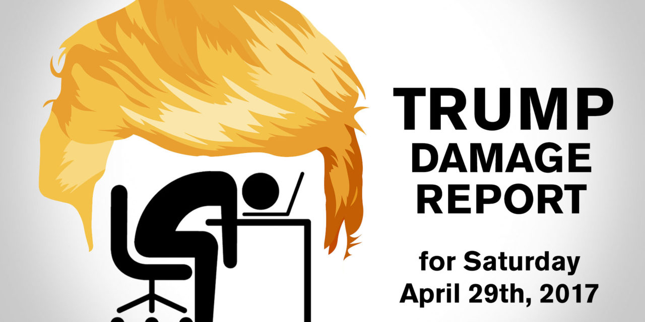 Trump Damage Report – 4/29/2017