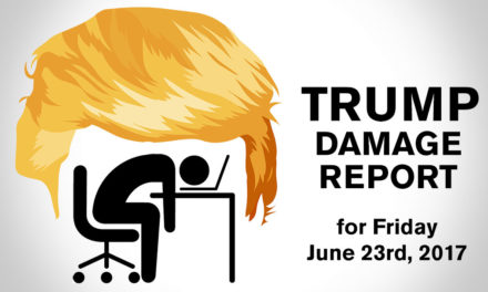 Trump Damage Report – 6/23/2017