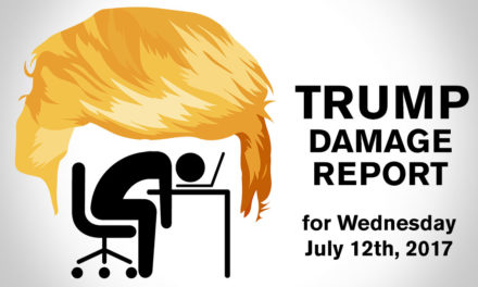 Trump Damage Report – 7/12/2017