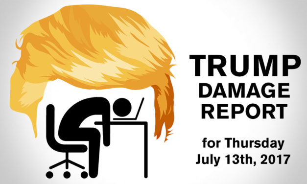Trump Damage Report – 7/13/2017