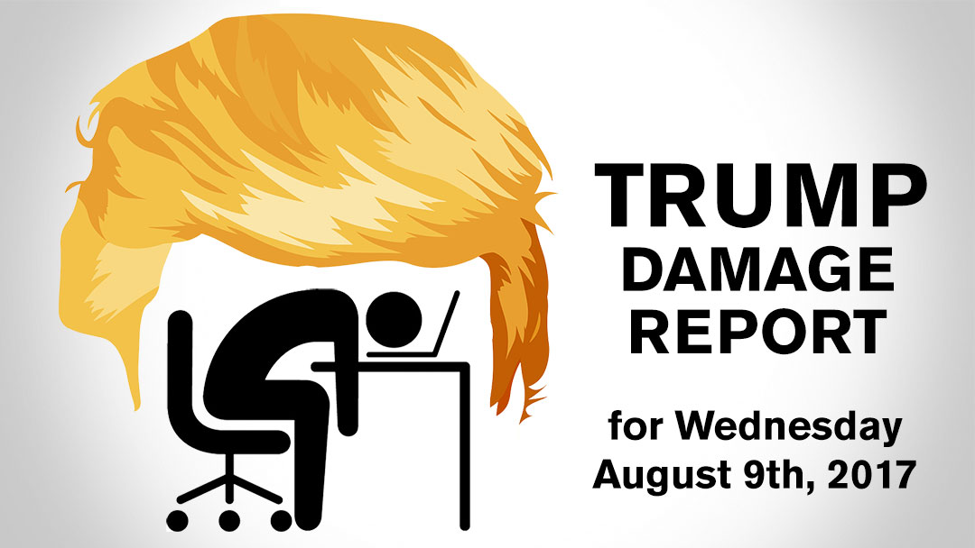 Trump Damage Report – 8/9/2017