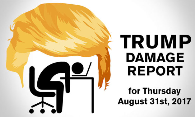 Trump Damage Report – 8/31/2017