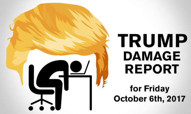 Trump Damage Report – 10/6/2017